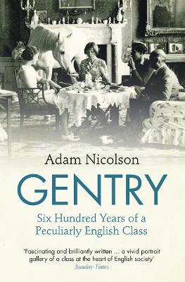 Gentry : Six Hundred Years of a Peculiarly English Class