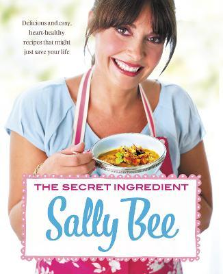 The Secret Ingredient : Delicious,Easy Recipes Which Might Just Save Your Life