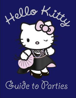 Hello Kitty Guide to Parties: Part 1