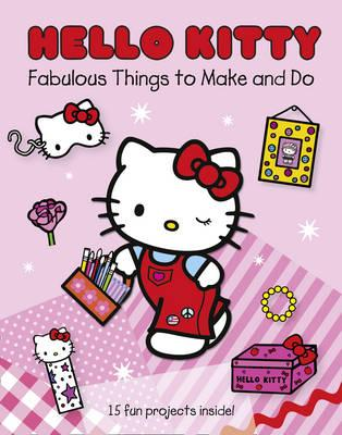 Hello Kitty Fabulous Things to Make and Do Book: Part 1