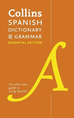 Collins Spanish Dictionary & Grammar Essential edition  60,000 Translations Plus Grammar Tips for Everyday Use