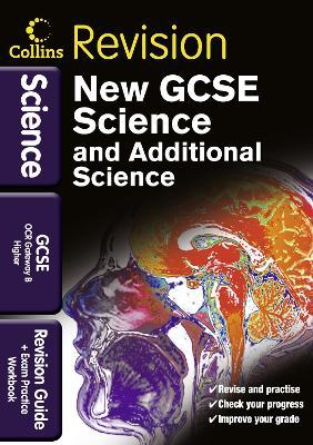 Collins GCSE Revision: GCSE Science & Additional Science OCR Gateway B Higher: Revision Guide and Exam Practice Workbook