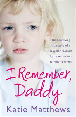 I Remember, Daddy  The Harrowing True Story of a Daughter Haunted  Memories Too Terrible to Forget