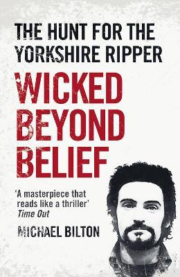 Wicked Beyond Belief : The Hunt for the Yorkshire Ripper
