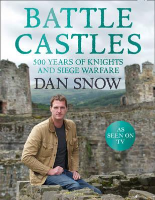 Battle Castles : 500 Years of Knights and Siege Warfare