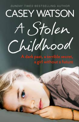 A Stolen Childhood : A Dark Past, a Terrible Secret, a Girl without a Future