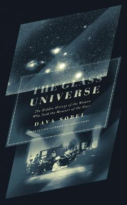 The Glass Universe : The Hidden History of the Women Who Took the Measure of the Stars