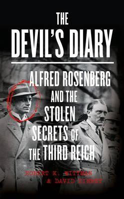 The Devil's Diary  Alfred Rosenberg and the Stolen Secrets of the Third Reich