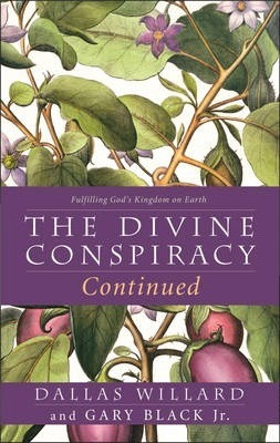 The Divine Conspiracy Continued : Fulfilling God's Kingdom on Earth