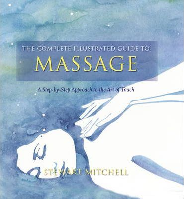 Massage : A Step-by-step Approach to the Healing Art of Touch