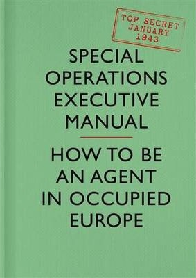 SOE Manual : How to be an Agent in Occupied Europe