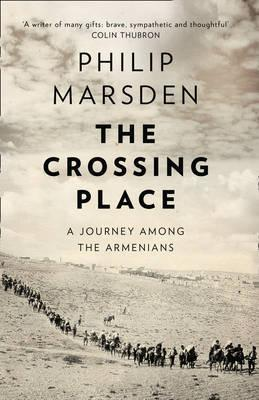 The Crossing Place : A Journey Among the Armenians