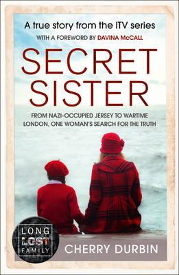 Secret Sister : From Nazi-Occupied Jersey to Wartime London, One Woman's Search for the Truth