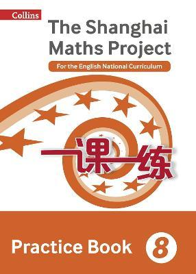 The Shanghai Maths Project Practice Book Year 8 : For the English National Curriculum