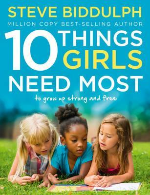 10 Things Girls Need Most : To Grow Up Strong and Free