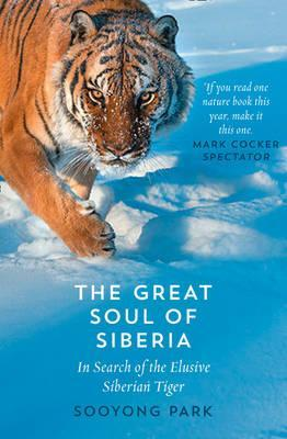 The Great Soul of Siberia : In Search of the Elusive Siberian Tiger