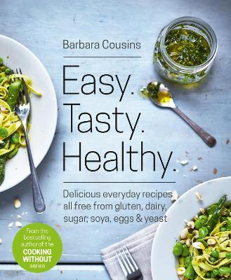 Easy Tasty Healthy : All Recipes Free from Gluten, Dairy, Sugar, Soya, Eggs and Yeast