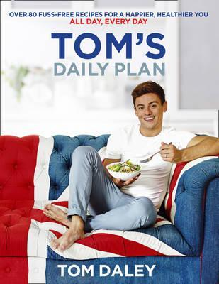 Tom's Daily Plan (Limited Signed edition) : Over 80 Fuss-Free Recipes for a Happier, Healthier You. All Day, Every Day.