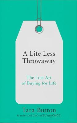 A Life Less Throwaway : The Lost Art of Buying for Life