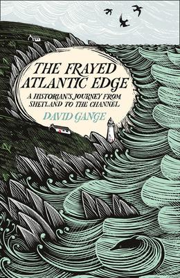 The Frayed Atlantic Edge : A Historian's Journey from Shetland to the Channel
