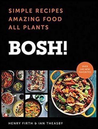BOSH! : Simple Recipes. Amazing Food. All Plants. the Fastest-Selling Cookery Book of the Year