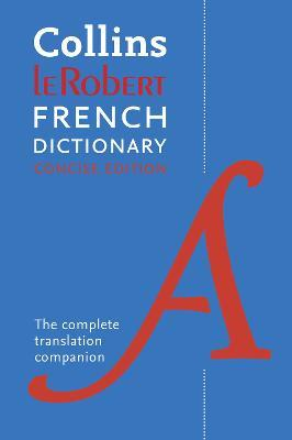 Collins Robert French Dictionary Concise edition : The Complete Translation Companion