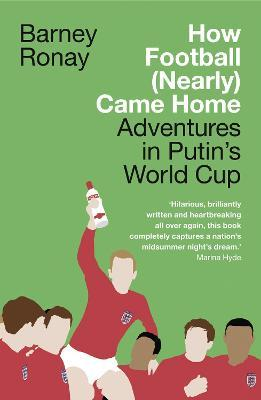 How Football (Nearly) Came Home : Adventures in Putin's World Cup