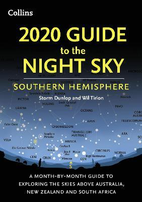 2020 Guide to the Night Sky Southern Hemisphere : A Month-by-Month Guide to Exploring the Skies Above Australia, New Zealand and South Africa