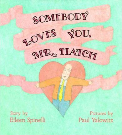 Somebody Loves You, Mr. Hatch : Eileen Spinelli : 9780027860153