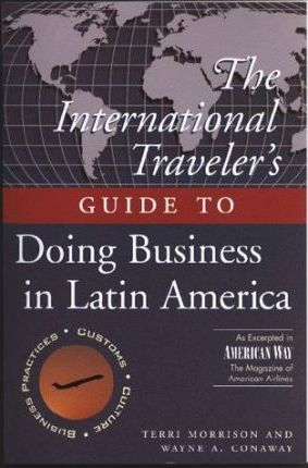 The International Travelleras Guide to Doing Busin Ess in Latin America