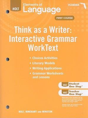 Holt Elements of Language, First Course: Think as a Writer: Interactive Grammar Worktext