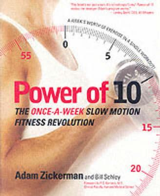 Power of 10 : The Once-a-Week Slow Motion Fitness Revolution – Adam Zickerman