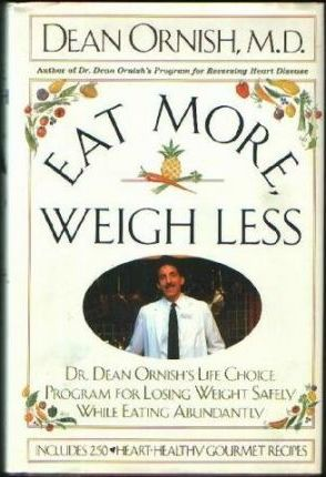 Eat More, Weigh Less : Dr Dean Ornish's Life Choice Program for Losing Weight Safely While Eating Abundantly – Dean Ornish