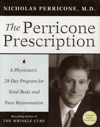 The Perricone Prescription A Physician's 28-Day Program for Total Body and Face Rejuvenation