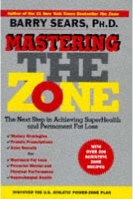 Mastering the Zone : The Art of Achieving Superhealth and Permanent Fat Loss