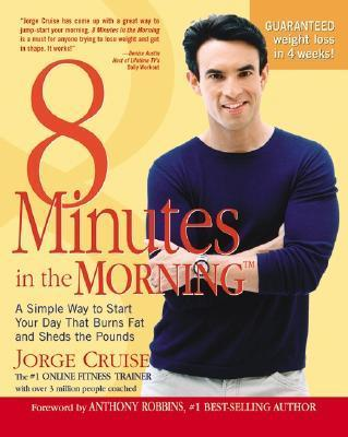 8 Minutes in the Morning(r) : A Simple Way to Shed Up to 2 Pounds a Week Guaranteed – Jorge Cruise