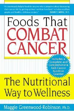 Foods That Combat Cancer : The Nutritional Way to Wellness
