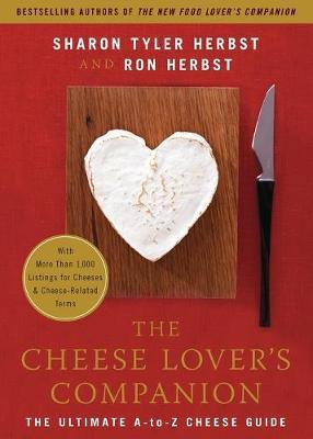 The Cheese Lover's Companion : The Ultimate A-to-Z Cheese Guide with More Than 1,000 Listings for Cheeses and Cheese-Related Terms