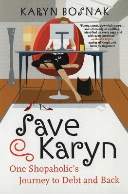 Save Karyn : One Shopaholic's Journey to Debt and Back