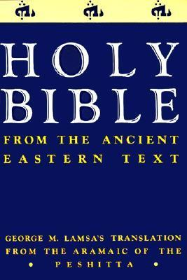 The Holy Bible from the Ancient Eastern Text : George M. Lamsa\'s Translations from the Aramaic of the Peshitta