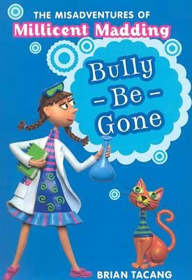 The Misadventures of Millicent Madding #1: Bully-Be-Gone
