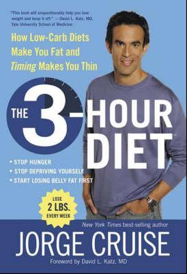 The 3 Hour Diet : How Low-carb Diets Make You Fat And Timing Sculpts You Slim