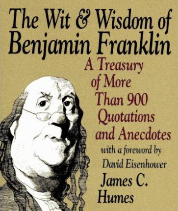 The Wit and Wisdom of Benjamin Franklin