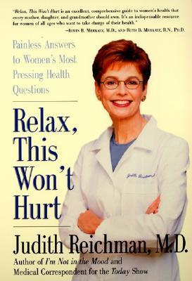 Relax This Won't Hurt Painless Answers to Women's Most Pressing Health Questions