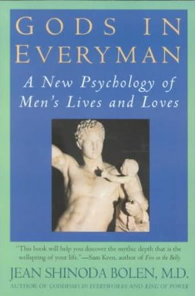 Gods in Everyman: The New Psychology of Men's Lives and Loves