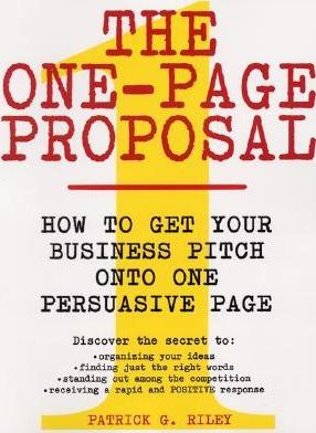 The One Page Proposal How To Get Your Business Pitch Onto One Persuasive Page