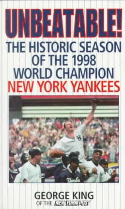 Unbeatable: the Historic Season of the 1998 World Champion New York Yankees
