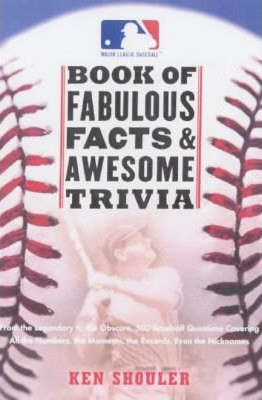 The Major League Baseball Book of Fabulous Facts and Awesome Trivia