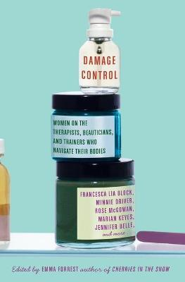 Damage Control : Women on the Therapists, Beauticians, and Trainers Who Navigate Their Bodies