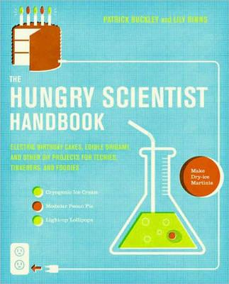 The Hungry Scientist Handbook:Electric Birthday Cakes, Edible Origami, and Other DIY Projects for Techies, Tinkerers, and Foodies